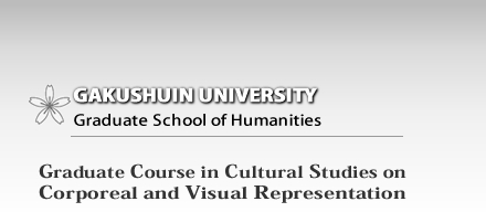 Graduate Course in Cultural Studies on Corporeal and Visual Representation, Graduate School of Humanities, Gakushuin University
